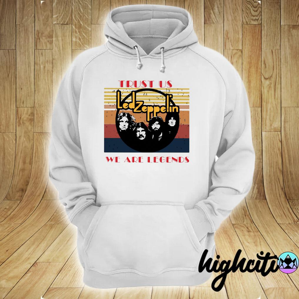 Trust Us Led Zeppelin We Are Legends Vintage Retro Shirt hoodie