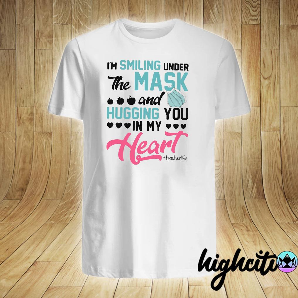 I'm Smiling Under Mask And Hugging You In My Heart Teacher Life Shirt