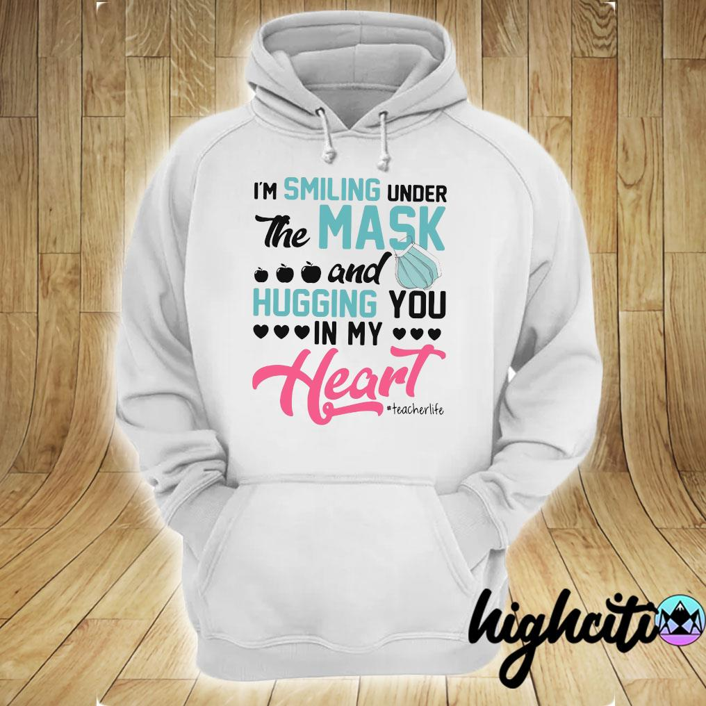 I'm Smiling Under Mask And Hugging You In My Heart Teacher Life Shirt hoodie