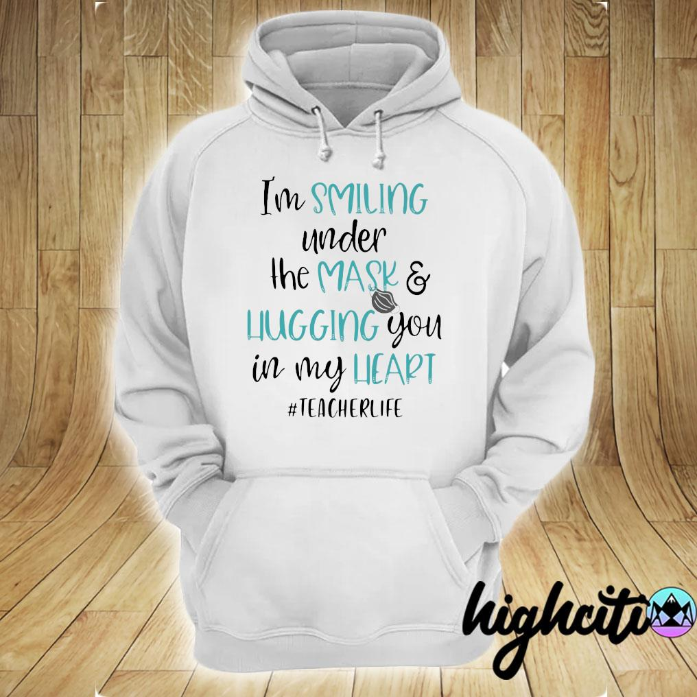 I'm Smiling Under The Mask And Hugging You In My Heart Teacher Life Shirt hoodie