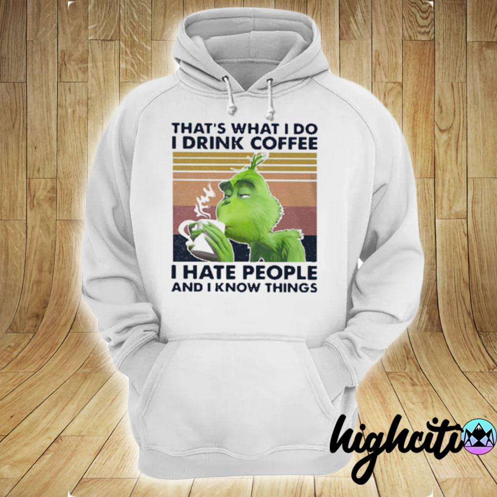 Original Grinch That's What I Do I Drink Coffee I Hate People And I Know Things Vintage T-s hoodie