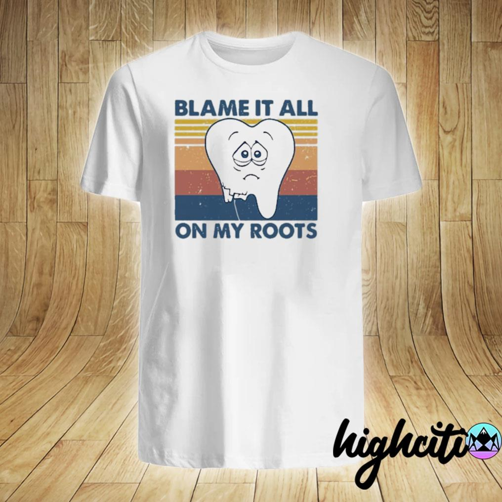 Tooth Blame It All On My Roots Vintage Retro Shirt