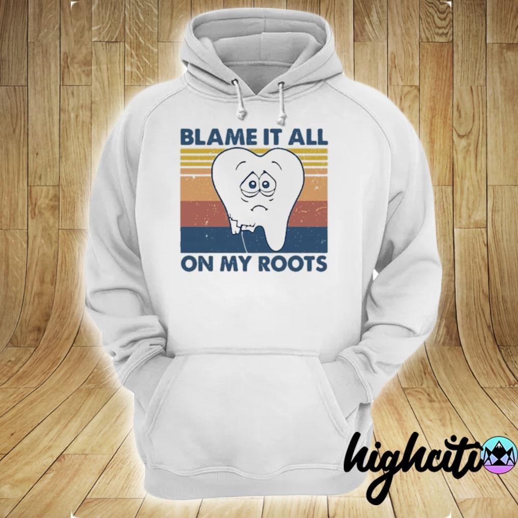 Tooth Blame It All On My Roots Vintage Retro Shirt hoodie
