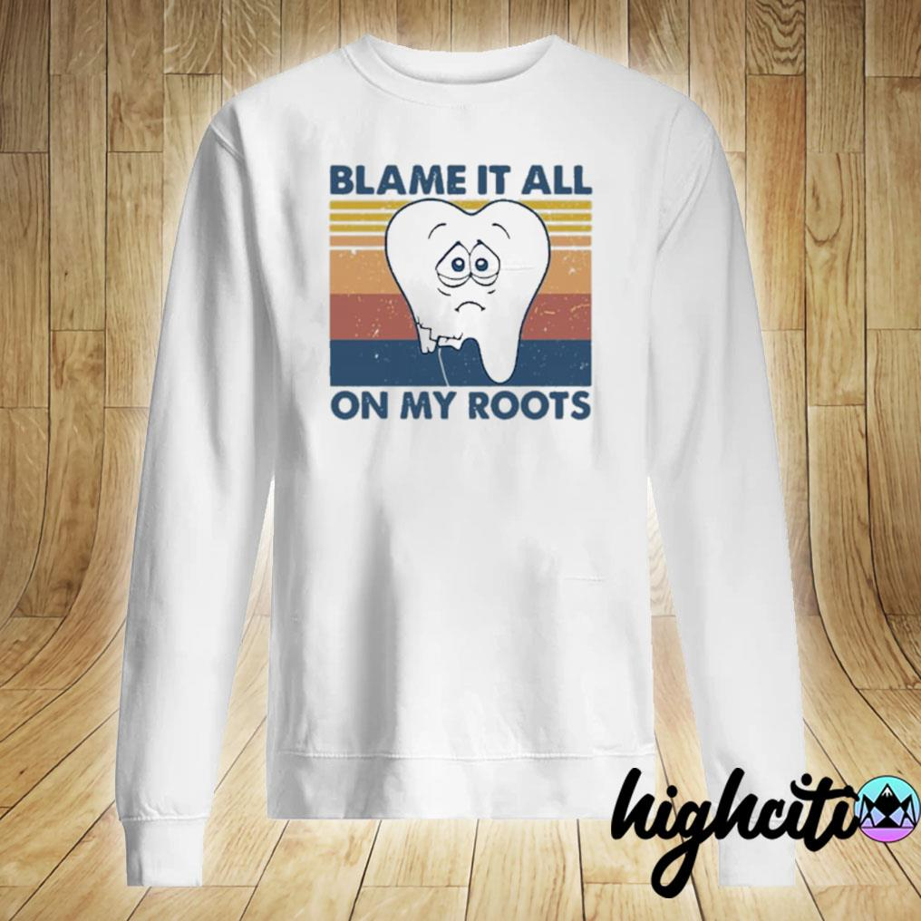 Tooth Blame It All On My Roots Vintage Retro Shirt Sweater