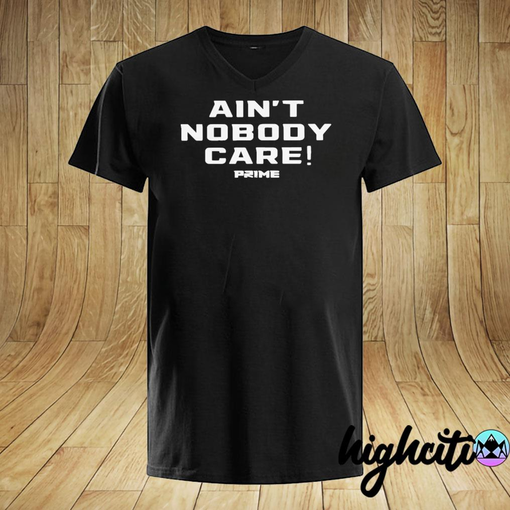 Top Ain't Nobody Care Prime Shirt