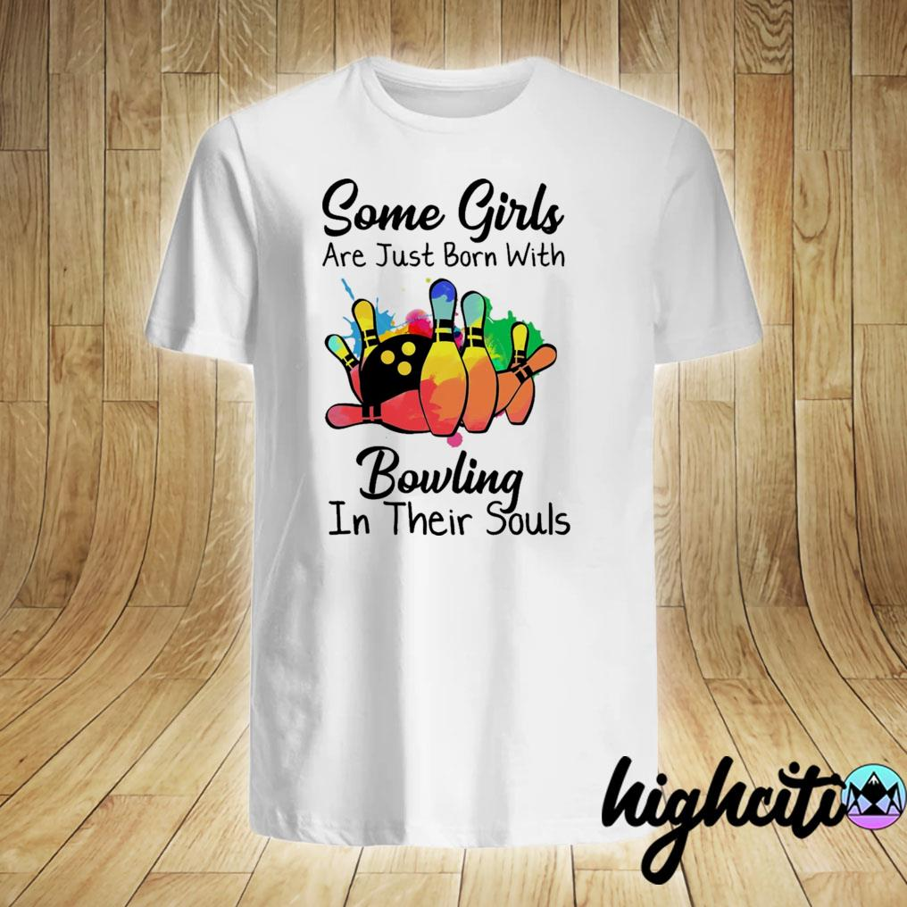 Bowling Some Girls Are Just Born With Bowling In Their Souls Shirt