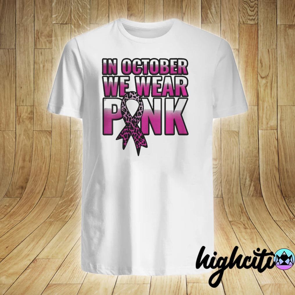Breast Cancer Awareness In October We Wear Pink Walk Gift Shirt