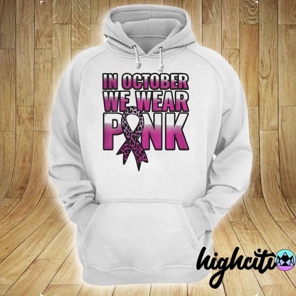 Breast Cancer Awareness In October We Wear Pink Walk Gift Shirt hoodie