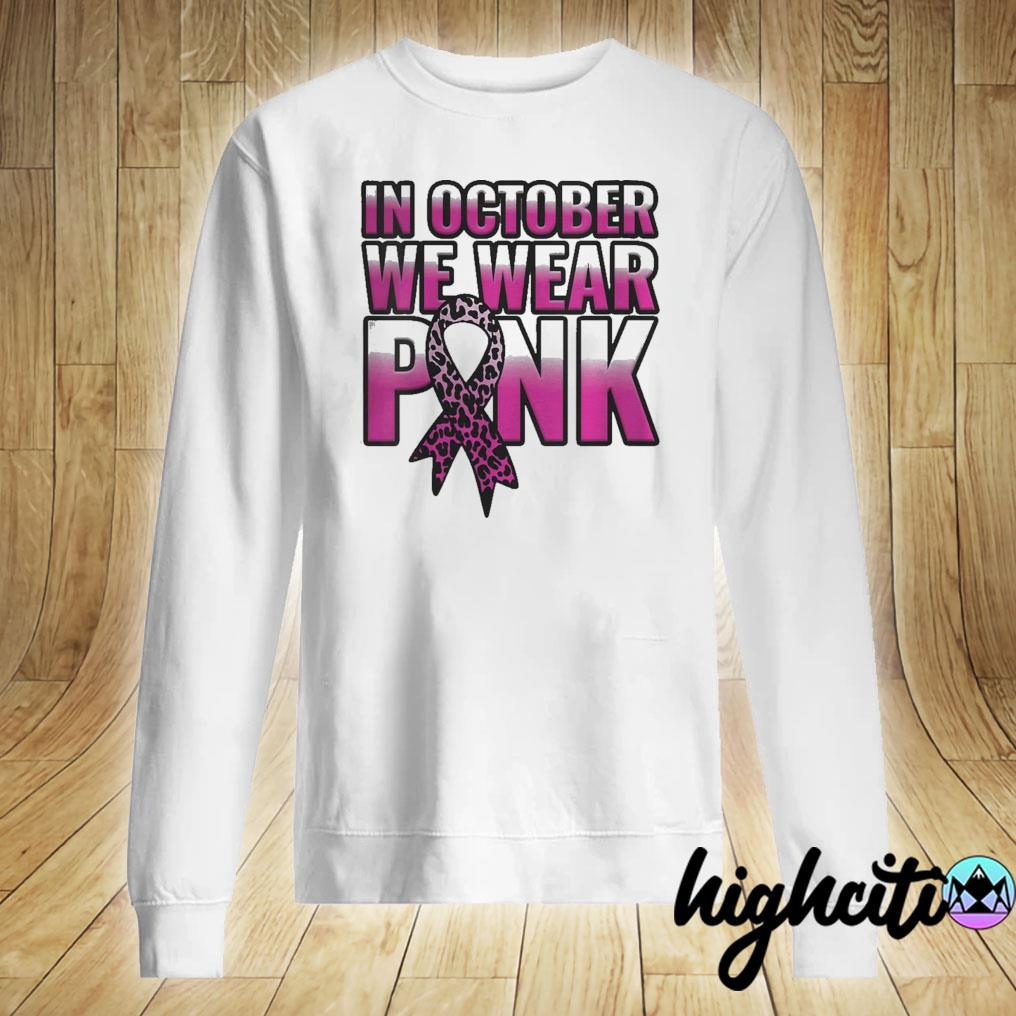Breast Cancer Awareness In October We Wear Pink Walk Gift Shirt Sweater