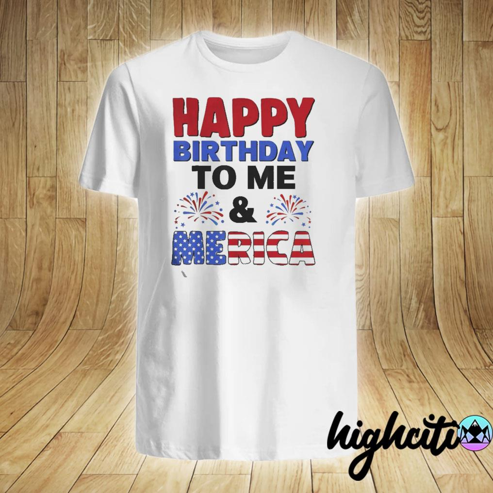 Happy Birthday To Me And Merica 4th Of July Tee Shirt Gifts