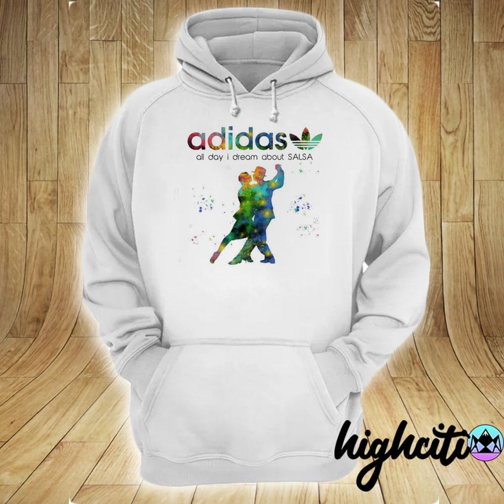 Official Adidas All Day I Dream About Salsa Shirt hoodie