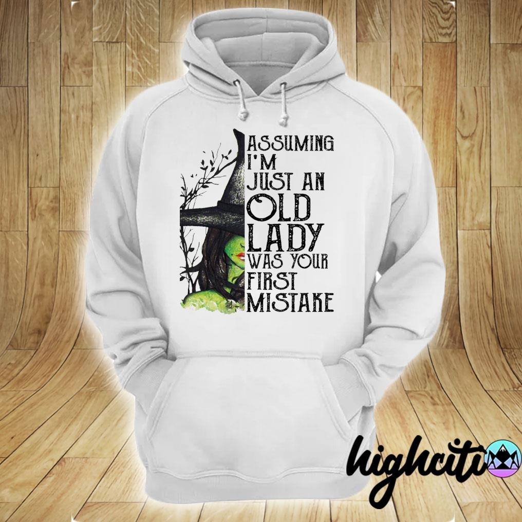Witch Assuming I'm Just An Old Lady Was Your First Mistake Halloween Shirt hoodie