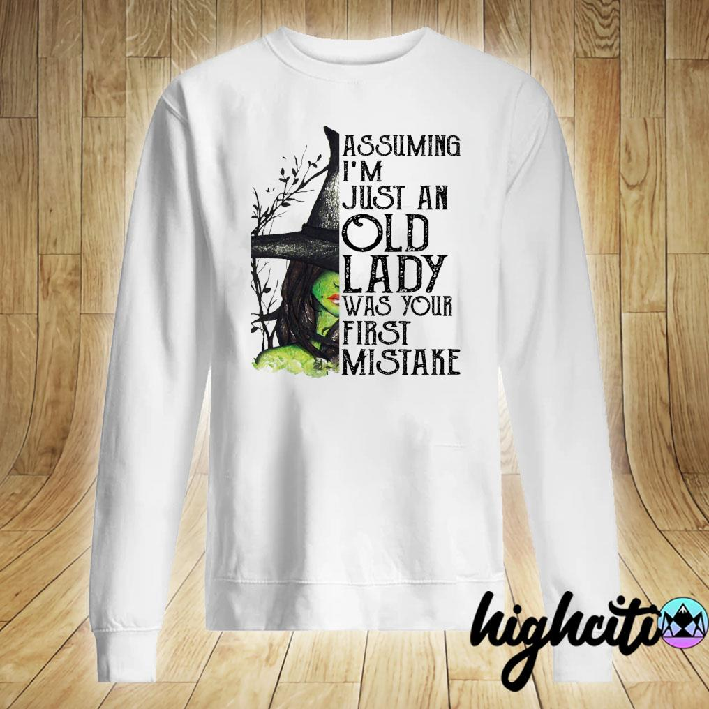 Witch Assuming I'm Just An Old Lady Was Your First Mistake Halloween Shirt Sweater