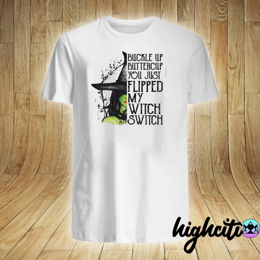 Witch Buckle Up Buttercup You Just Flipped My Witch Switch Shirt