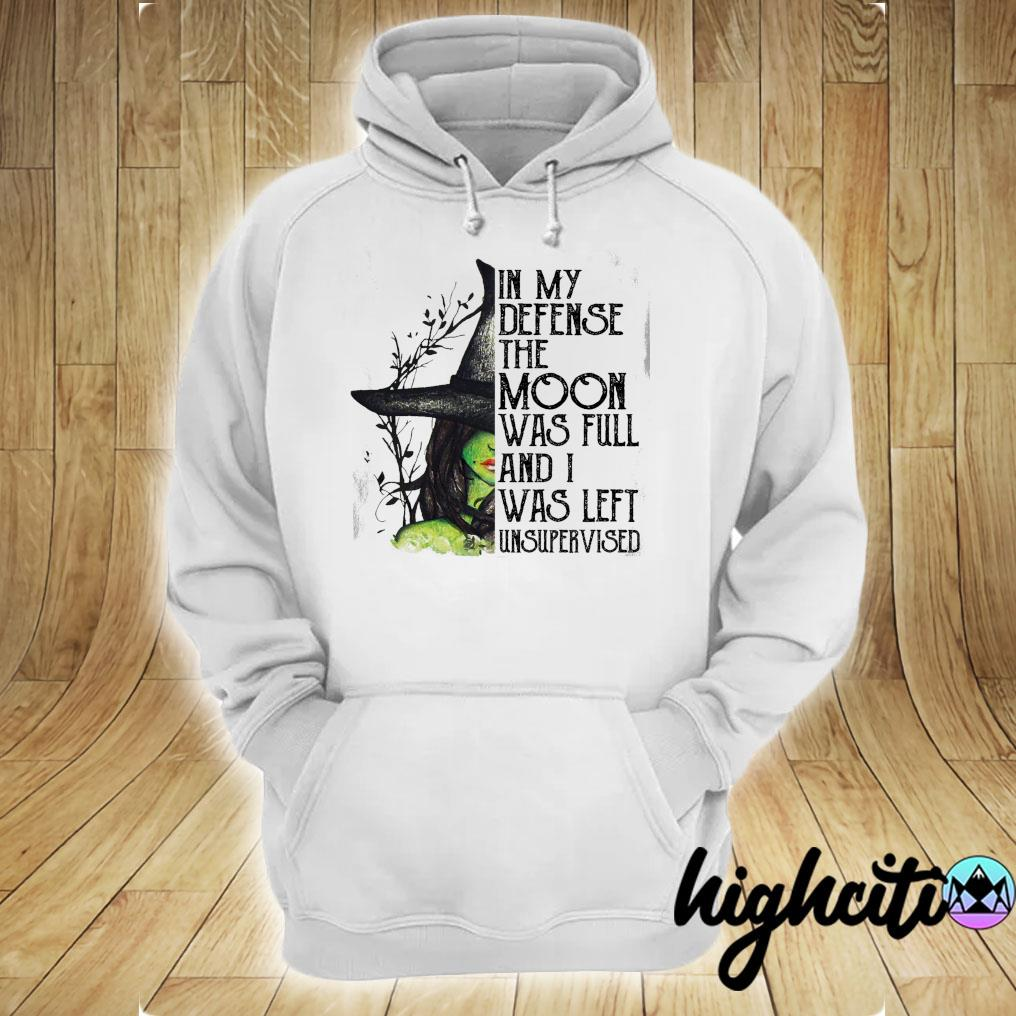 Witch In My Defense The Moon Was Full And I Was Left Unsupervised Halloween Shirt hoodie