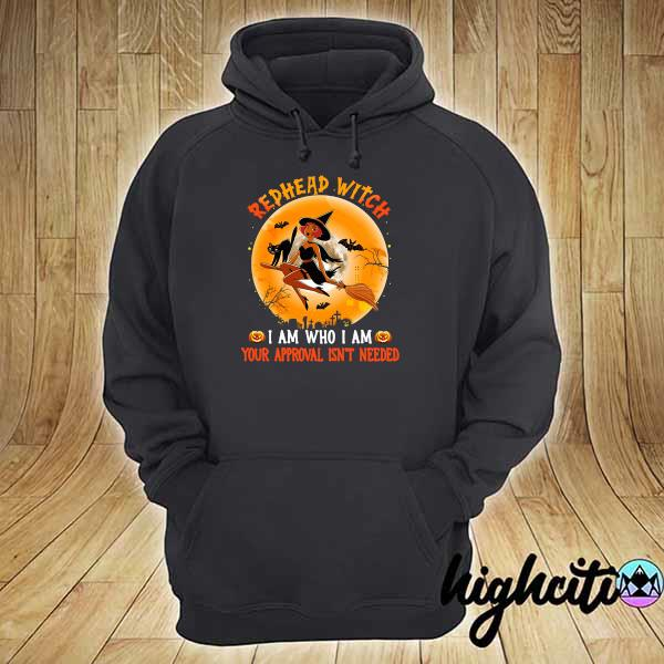 Redhead Witch I Am Who I Am Your Approval Isn't Needed Shirt hoodie