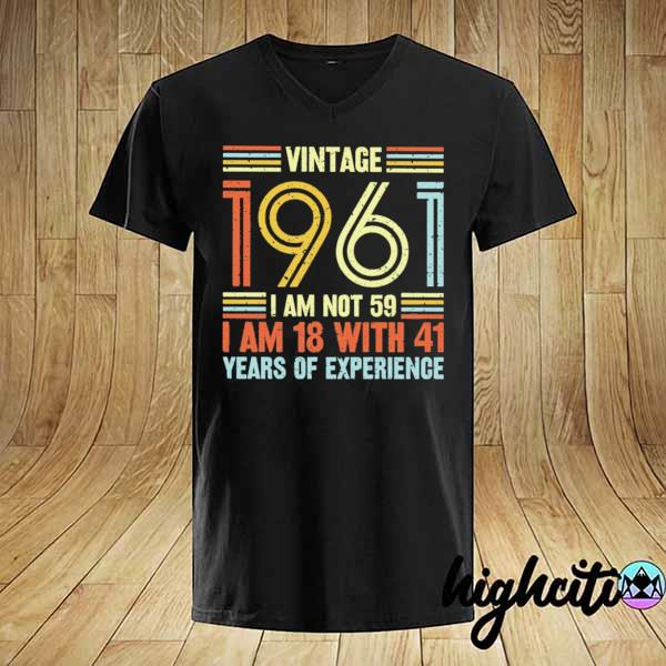 Vintage 1961 I Am Not 59 I Am 18 With 41 Years Of Experience Shirt