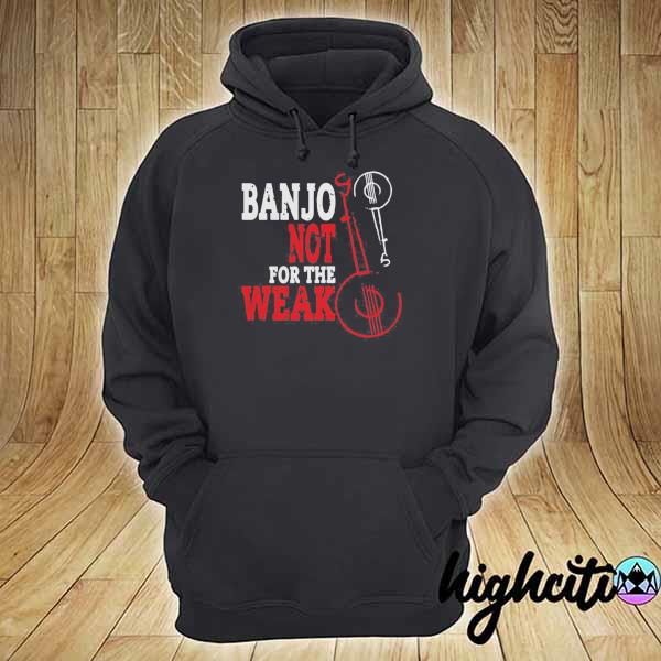 Official Banjo Not For The Weak Shirt hoodie