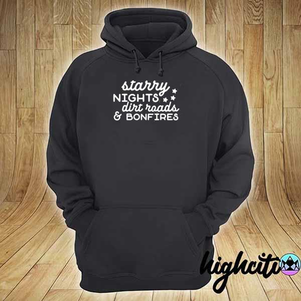Starry Nights Dirt Roads & Bonfires Shirt hoodie