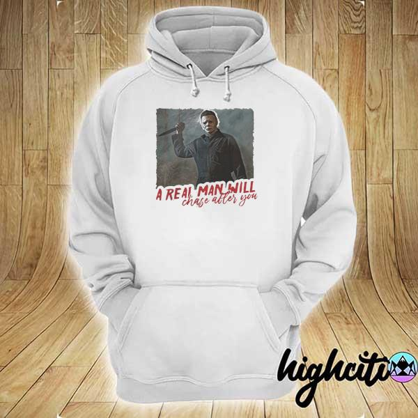 Michael Myers A Real Man Will Chase After You Shirt By T-s hoodie