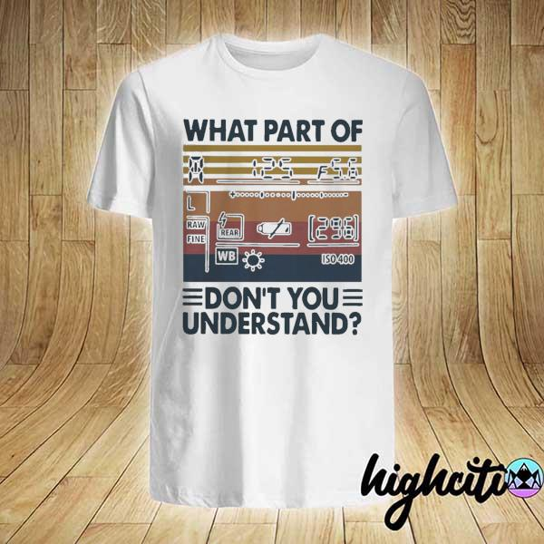 What Part Of Don't You Understand Vintage Shirt
