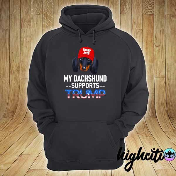 My Dachshund Supports Trump 2020 Reelection Gift Trump Dog s hoodie