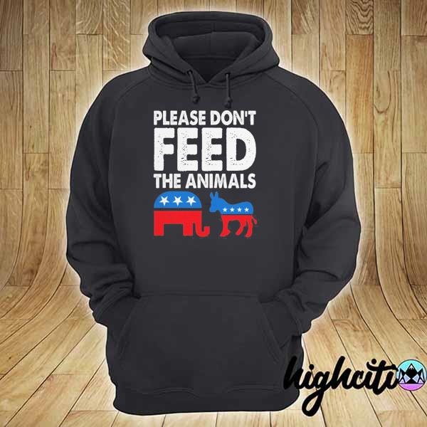 Please Dont Feed The Animals USA Flag Libertarian Fun Gift Shirt hoodie