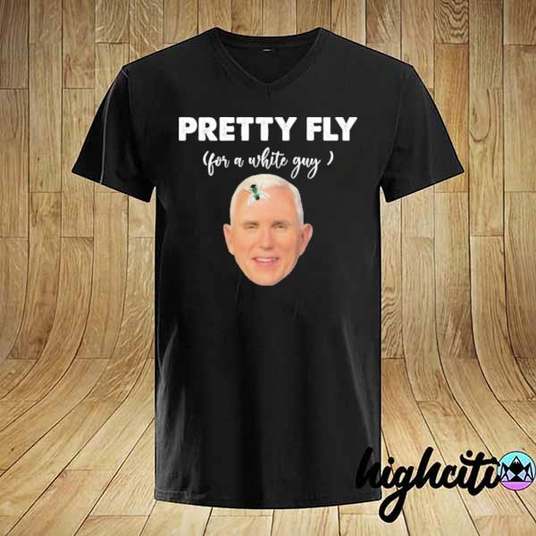 Pretty Fly For A White Guy Mike Pence Official T-Shirt