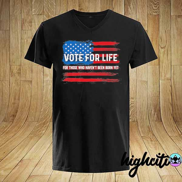 Pro Trump Pro life Vote for Life Vote for the unborn shirt