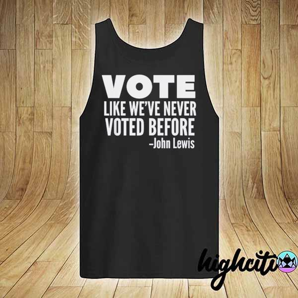 Vote John Lewis Quote Like We've Never Voted Before T-Shirt tank-top