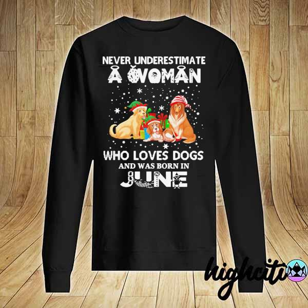 Never Understimate A Woman Who Loves Dogs And Was Born In June Shirt Sweater