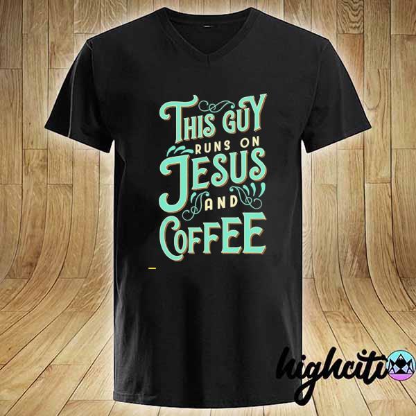 Nice This Guy Run On Jesus And Coffee Shirt V-neck