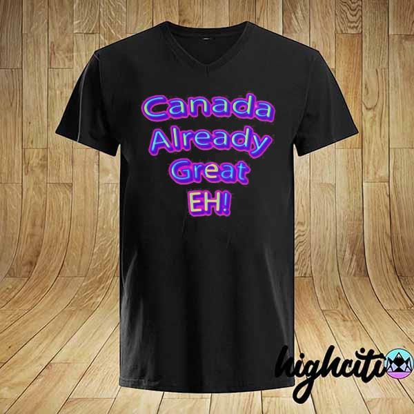 Official Canada Already Great Eh Shirt
