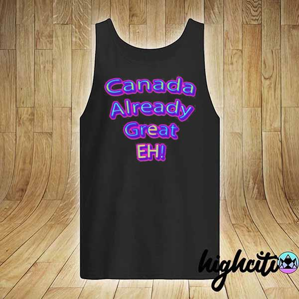 Official Canada Already Great Eh Shirt tank-top