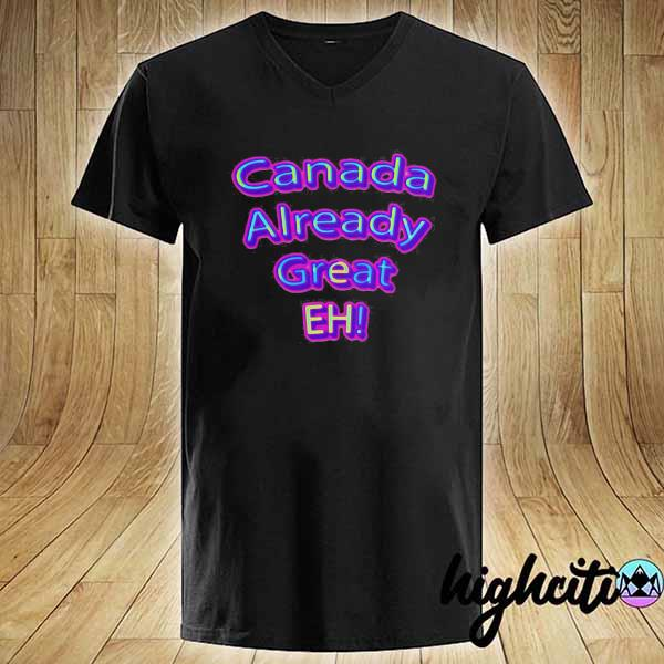 Official Canada Already Great Eh Shirt V-neck