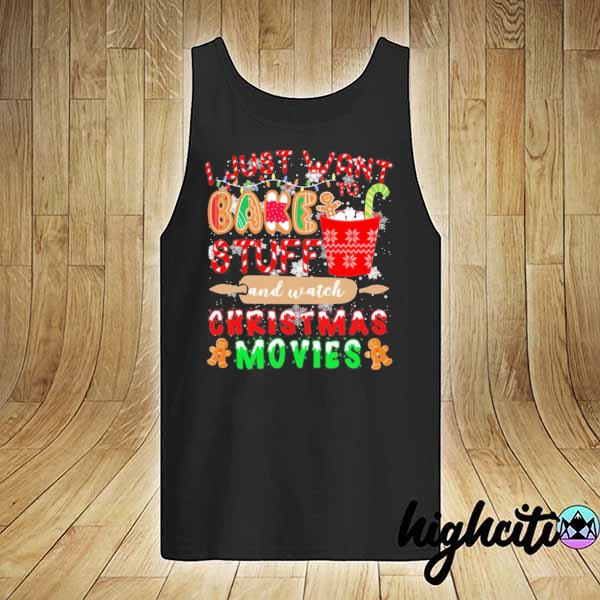 2020 i just want to bake stuff and watch christmas movies sweats tank-top