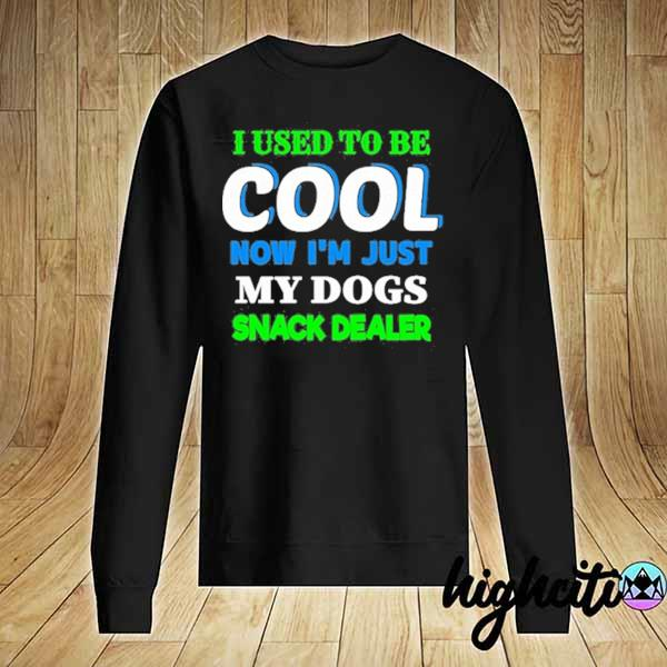 2020 i used to be cool now i'm just my dogs snack dealer sweats Sweater
