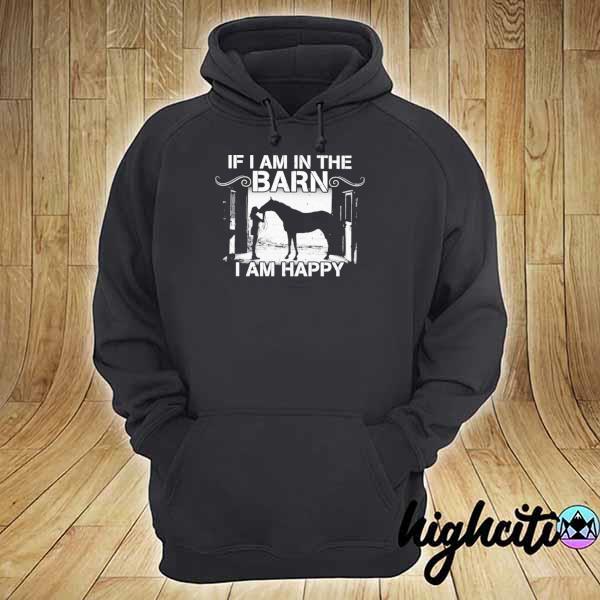 Premium if i am in the barn i am happy sweats hoodie