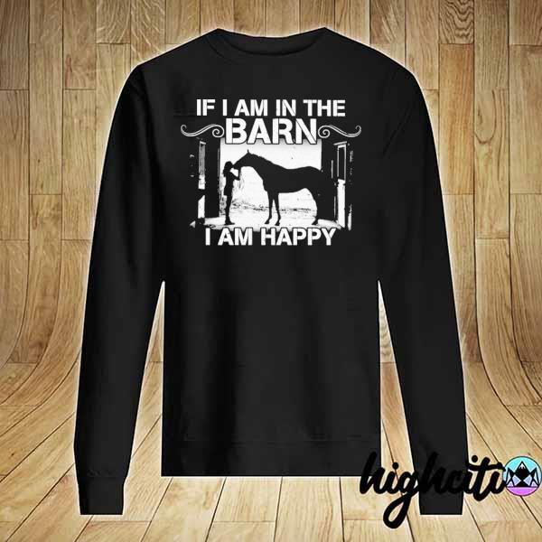 Premium if i am in the barn i am happy sweats Sweater