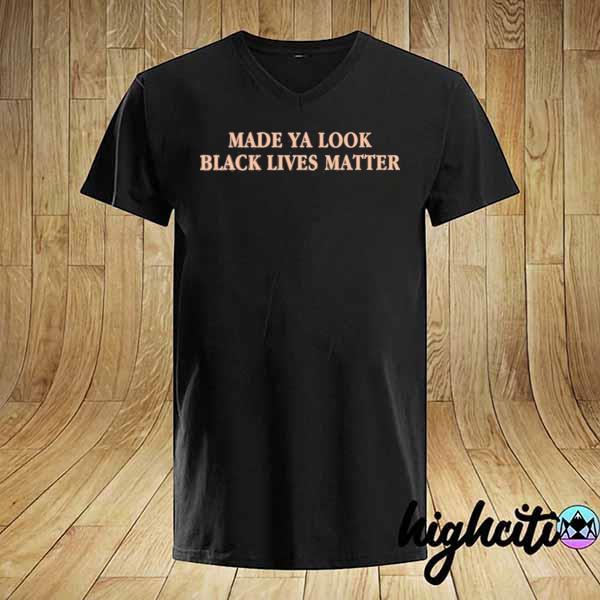 Premium made ya look black lives matter sweatshirt