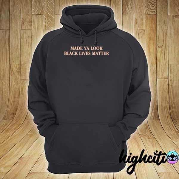 Premium made ya look black lives matter sweats hoodie