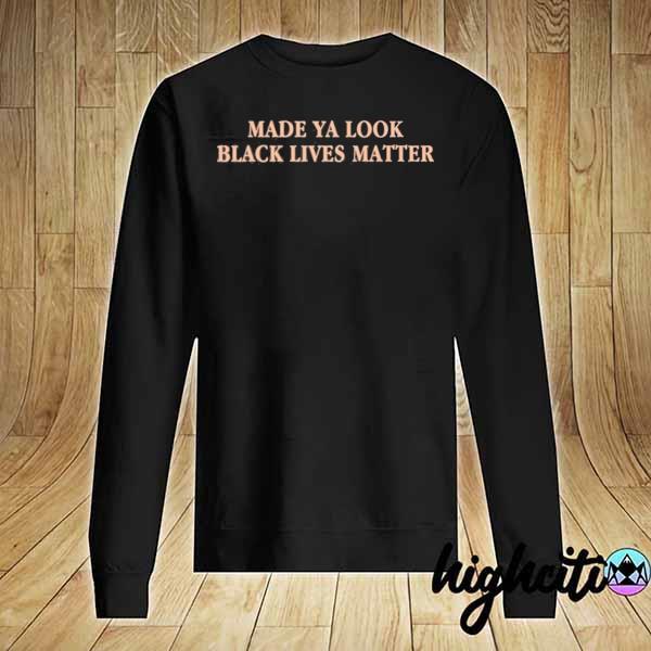 Premium made ya look black lives matter sweats Sweater