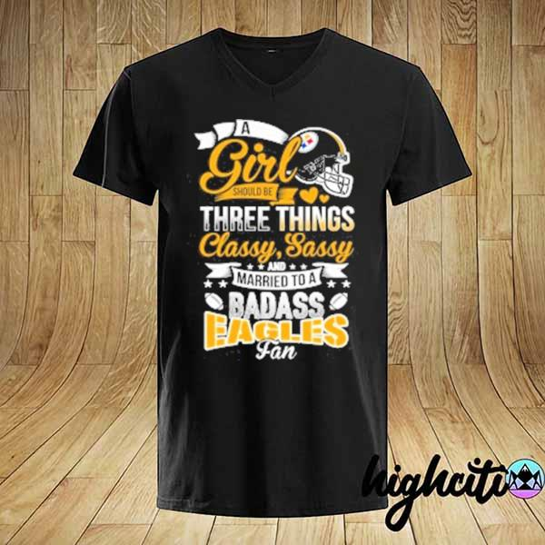 Premium pittsburgh steelers nfl football a girl should be three things classy sassy and a be badass fan sweatshirt