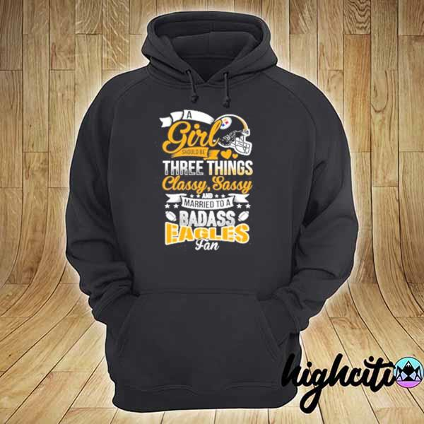 Premium pittsburgh steelers nfl football a girl should be three things classy sassy and a be badass fan sweats hoodie