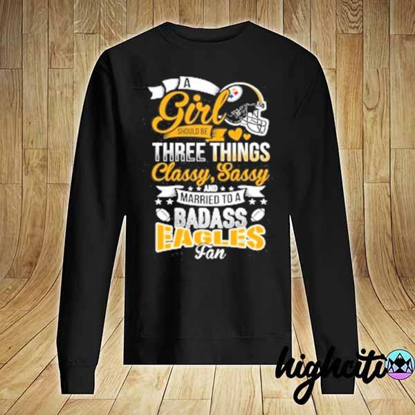 Premium pittsburgh steelers nfl football a girl should be three things classy sassy and a be badass fan sweats Sweater