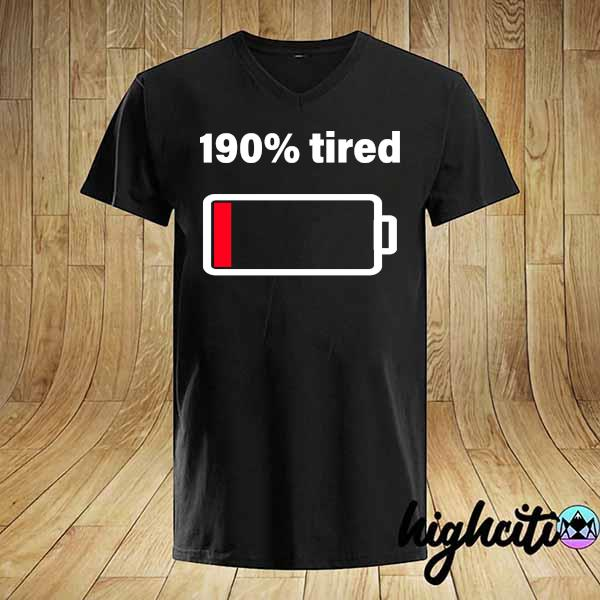 190% tired Shirt