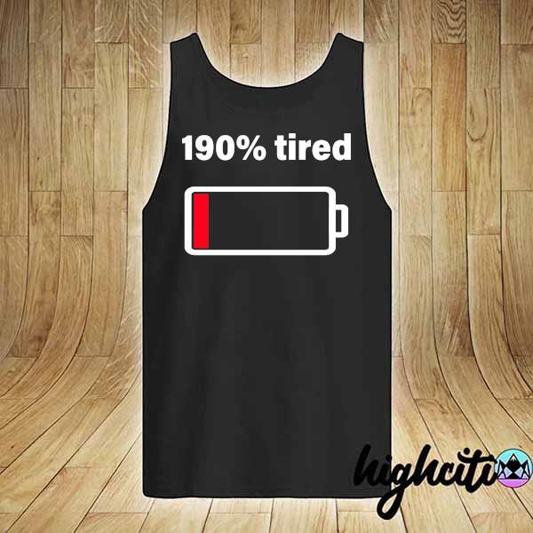 190% tired Shirt tank-top